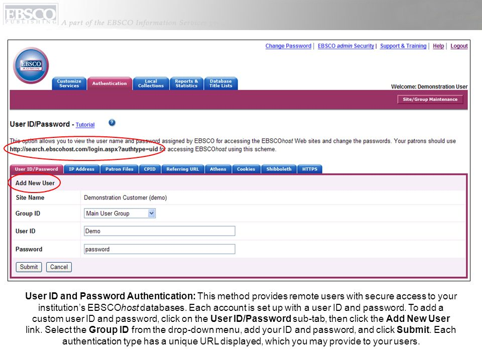 User ID and Password Authentication: This method provides remote users with secure access to your institutions EBSCOhost databases. Each account is se