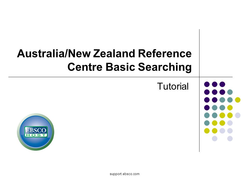 support.ebsco.com Australia/New Zealand Reference Centre Basic Searching Tutorial