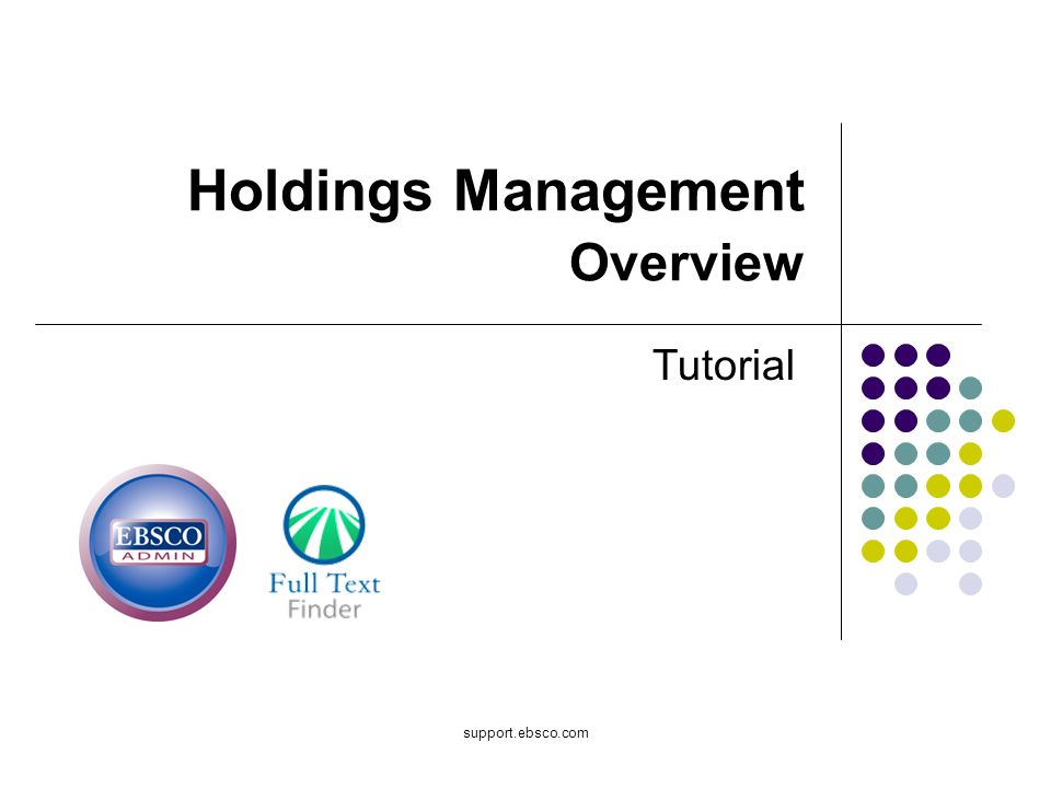 support.ebsco.com Holdings Management Overview Tutorial