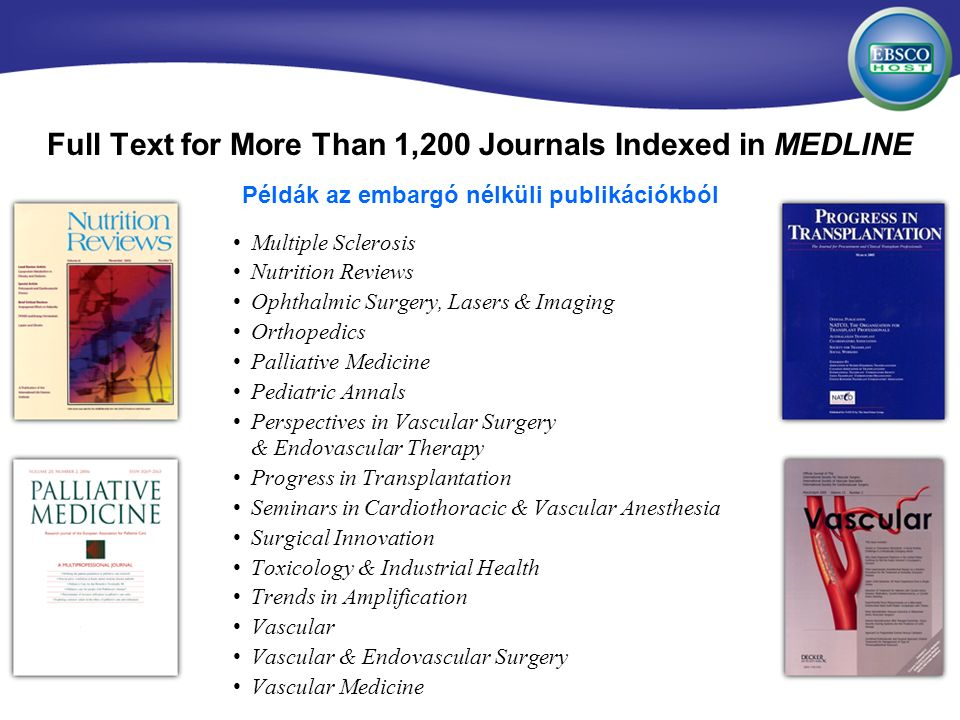 Full Text for More Than 1,200 Journals Indexed in MEDLINE Multiple Sclerosis Nutrition Reviews Ophthalmic Surgery, Lasers & Imaging Orthopedics Pallia