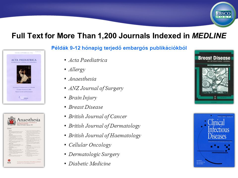 Full Text for More Than 1,200 Journals Indexed in MEDLINE Acta Paediatrica Allergy Anaesthesia ANZ Journal of Surgery Brain Injury Breast Disease Brit