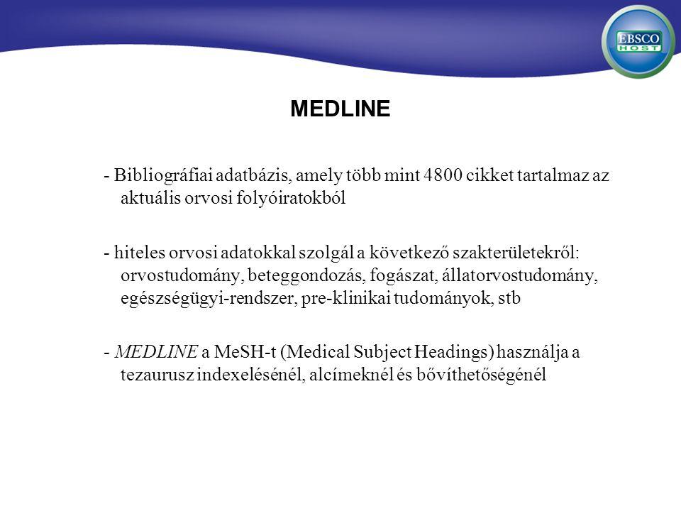 MEDLINE - Bibliográfiai adatbázis, amely több mint 4800 cikket tartalmaz az aktuális orvosi folyóiratokból - hiteles orvosi adatokkal szolgál a következő szakterületekről: orvostudomány, beteggondozás, fogászat, állatorvostudomány, egészségügyi-rendszer, pre-klinikai tudományok, stb - MEDLINE a MeSH-t (Medical Subject Headings) használja a tezaurusz indexelésénél, alcímeknél és bővíthetőségénél