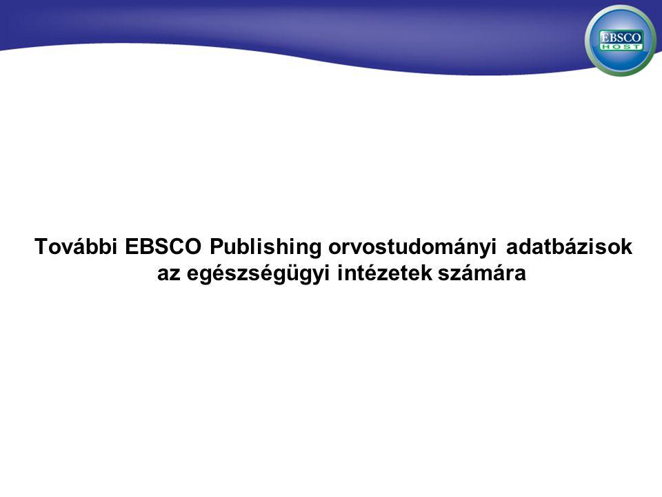 További EBSCO Publishing orvostudományi adatbázisok az egészségügyi intézetek számára