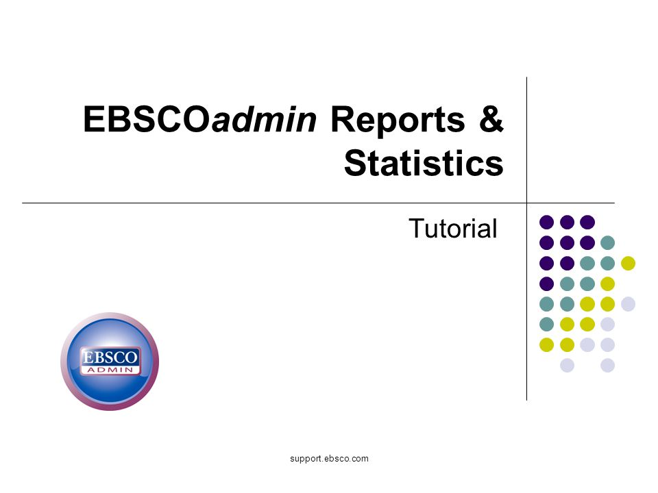 support.ebsco.com EBSCOadmin Reports & Statistics Tutorial