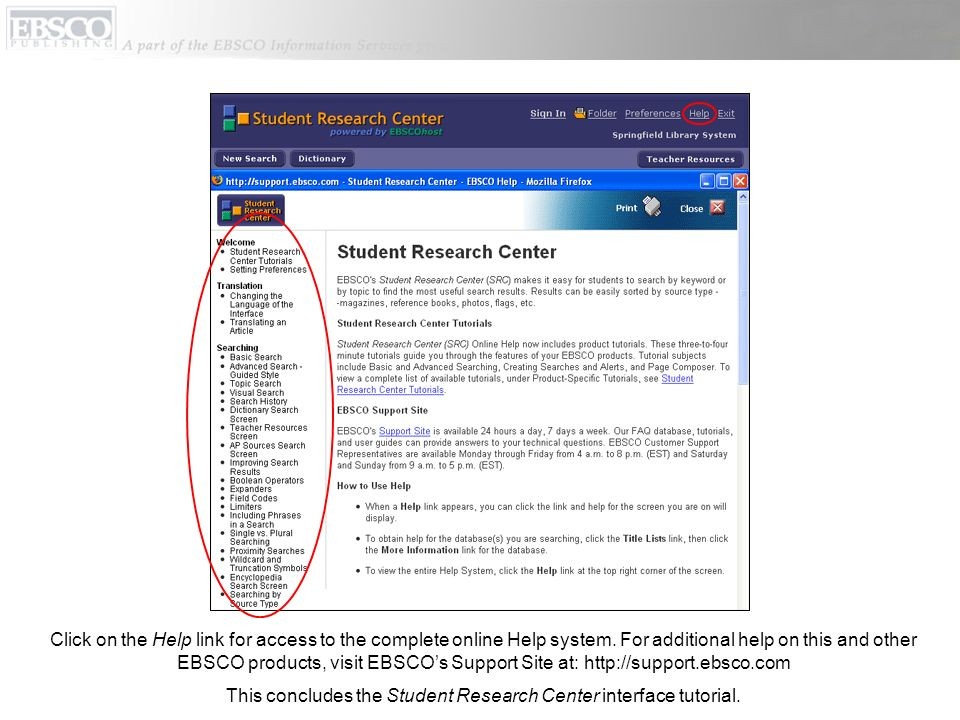 Click on the Help link for access to the complete online Help system. For additional help on this and other EBSCO products, visit EBSCOs Support Site