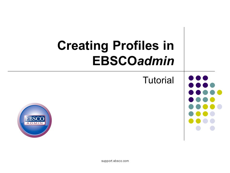 support.ebsco.com Creating Profiles in EBSCOadmin Tutorial