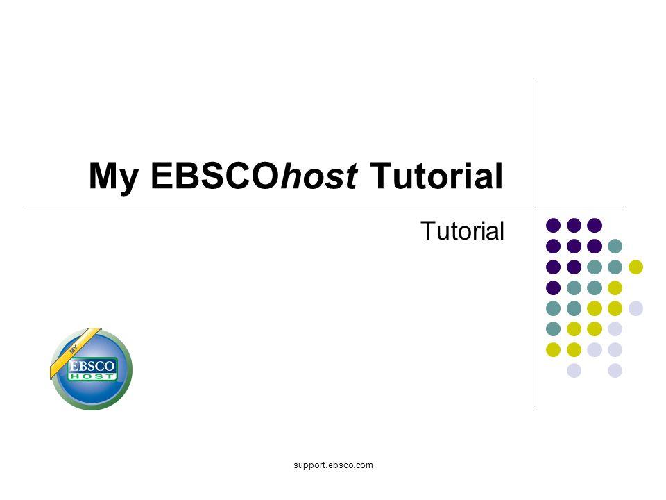 support.ebsco.com My EBSCOhost Tutorial Tutorial