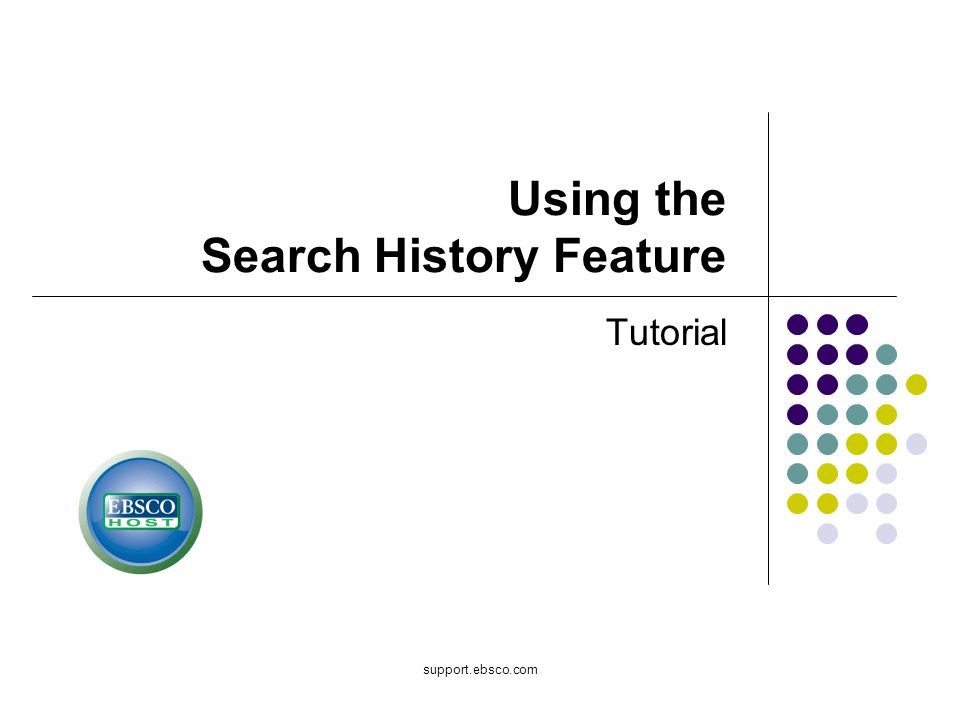 support.ebsco.com Using the Search History Feature Tutorial