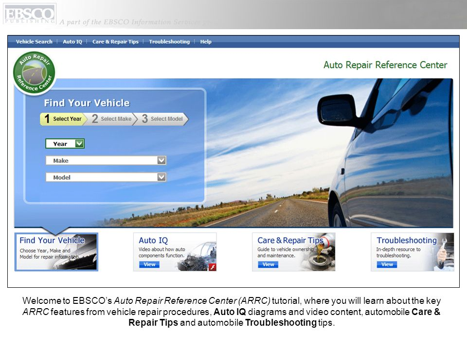 Welcome to EBSCOs Auto Repair Reference Center (ARRC) tutorial, where you will learn about the key ARRC features from vehicle repair procedures, Auto