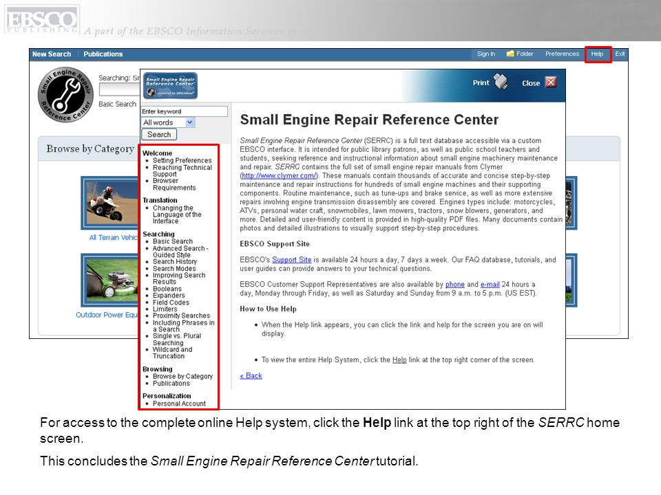 For access to the complete online Help system, click the Help link at the top right of the SERRC home screen. This concludes the Small Engine Repair R