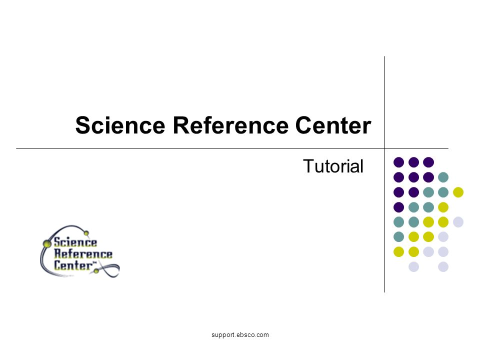 Welcome to EBSCOs Science Reference Center (SCIRC) tutorial.