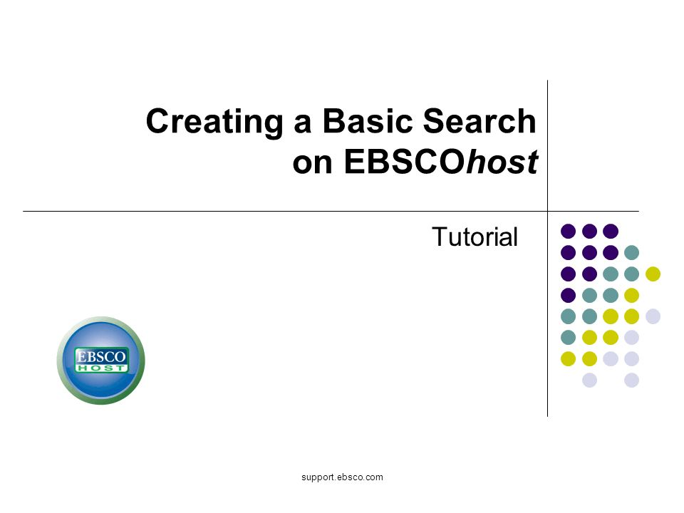 support.ebsco.com Tutorial Creating a Basic Search on EBSCOhost