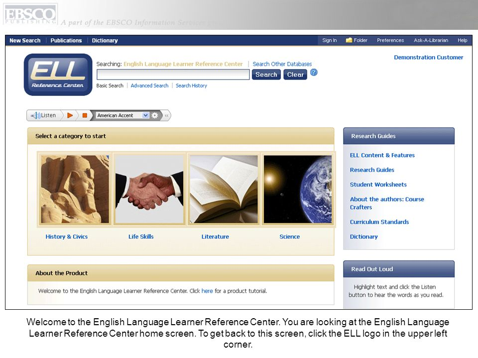 Welcome to the English Language Learner Reference Center. You are looking at the English Language Learner Reference Center home screen. To get back to