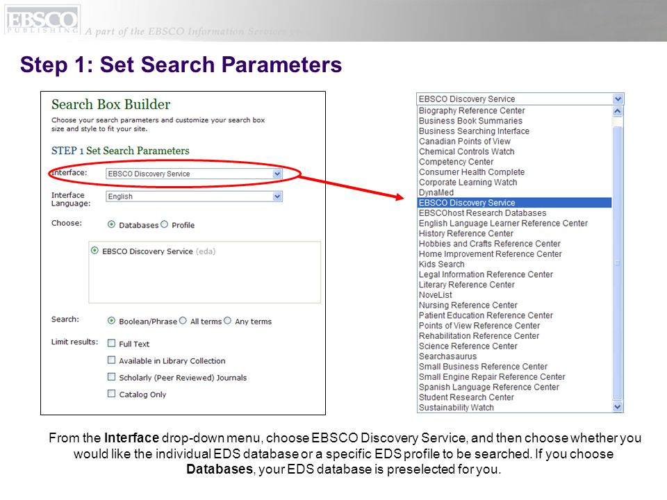 Step 1: Set Search Parameters From the Interface drop-down menu, choose EBSCO Discovery Service, and then choose whether you would like the individual