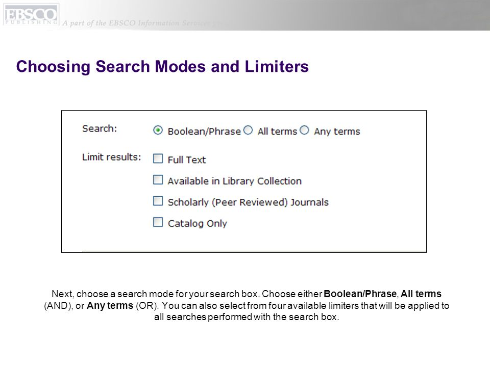 Choosing Search Modes and Limiters Next, choose a search mode for your search box. Choose either Boolean/Phrase, All terms (AND), or Any terms (OR). Y