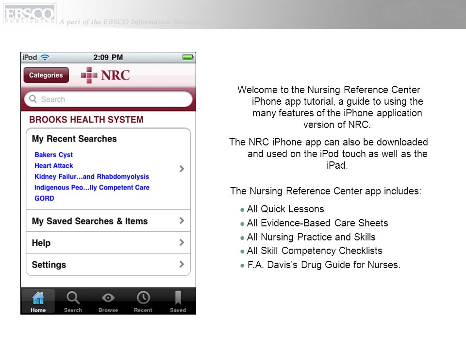 Welcome to the Nursing Reference Center iPhone app tutorial, a guide to using the many features of the iPhone application version of NRC. The NRC iPho