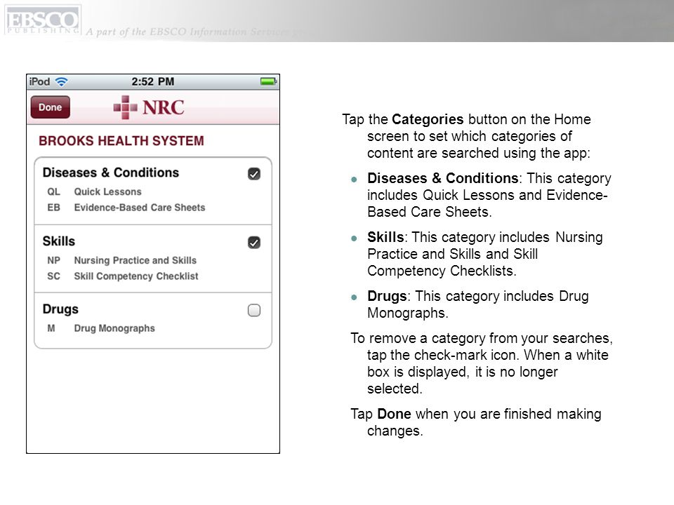 Tap the Categories button on the Home screen to set which categories of content are searched using the app: Diseases & Conditions: This category includes Quick Lessons and Evidence- Based Care Sheets.