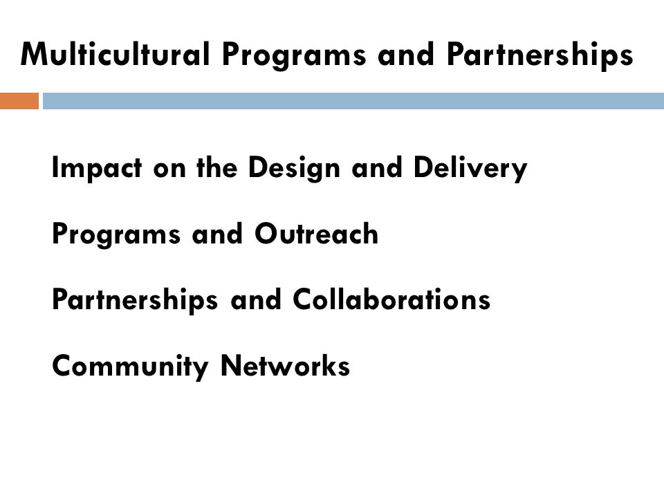 Multicultural Programs and Partnerships Impact on the Design and Delivery Programs and Outreach Partnerships and Collaborations Community Networks