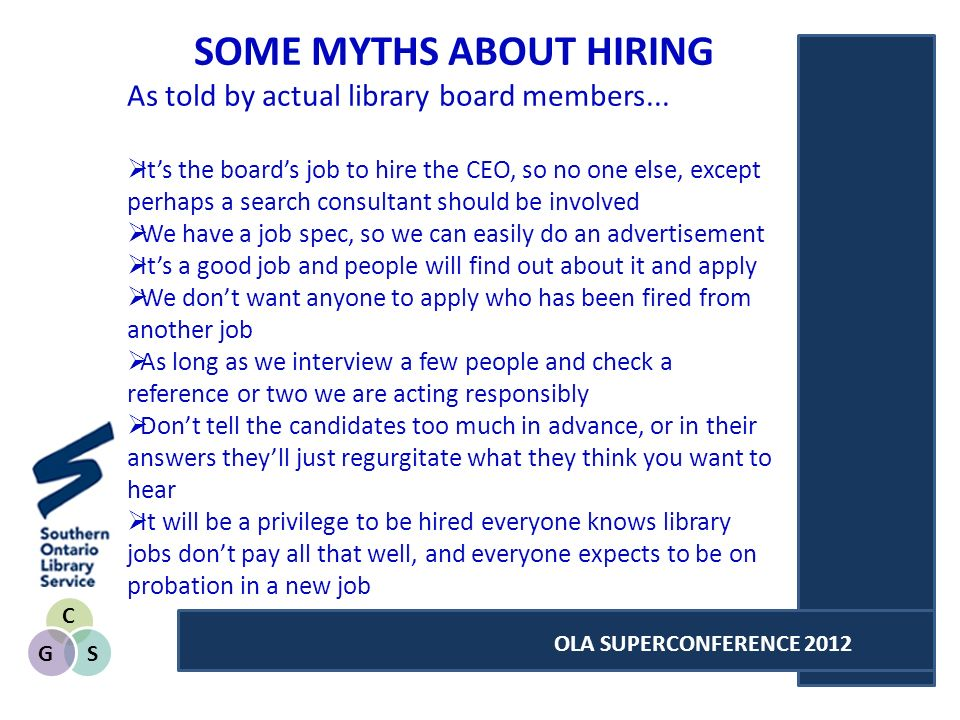 C SG OLA SUPERCONFERENCE 2012 SOME MYTHS ABOUT HIRING As told by actual library board members...