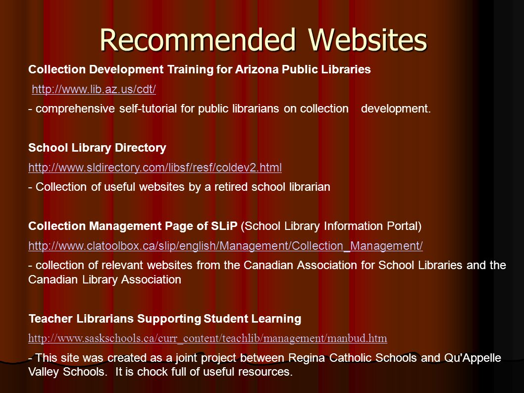 Recommended Websites Collection Development Training for Arizona Public Libraries http://www.lib.az.us/cdt/ - comprehensive self-tutorial for public librarians on collectiondevelopment.
