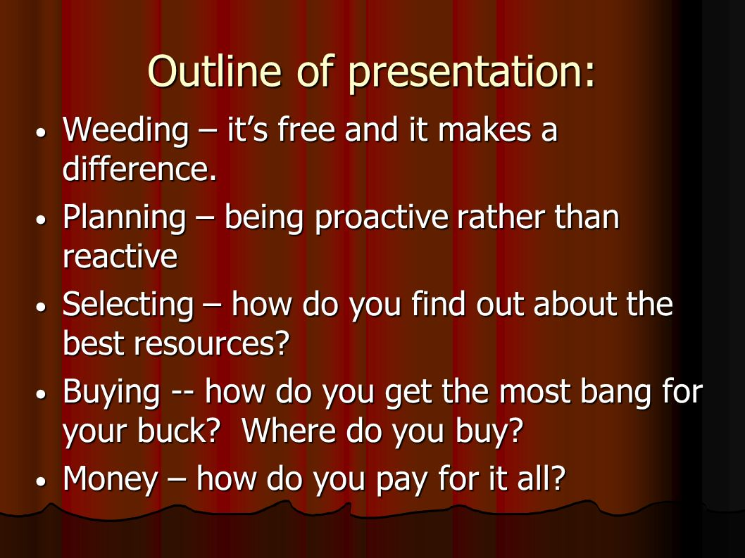 Outline of presentation: Weeding – its free and it makes a difference.