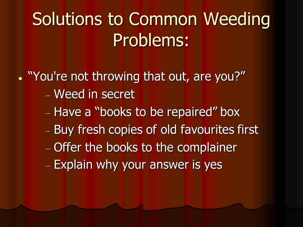 Solutions to Common Weeding Problems: You re not throwing that out, are you.