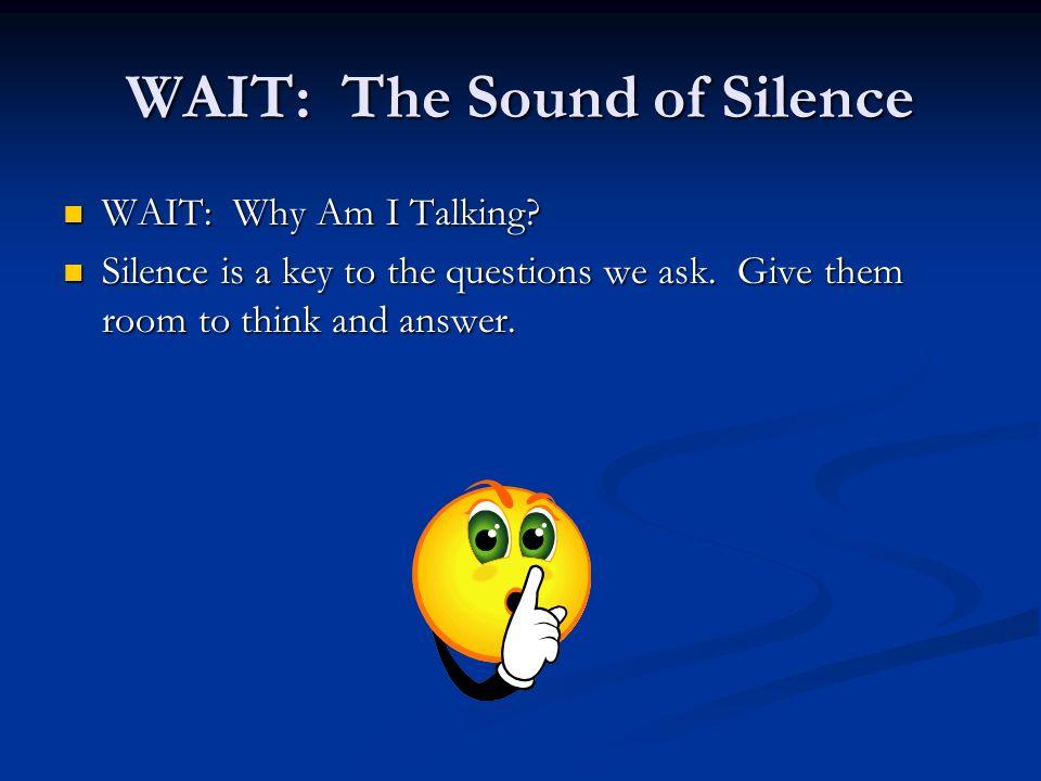 WAIT: The Sound of Silence WAIT: Why Am I Talking.
