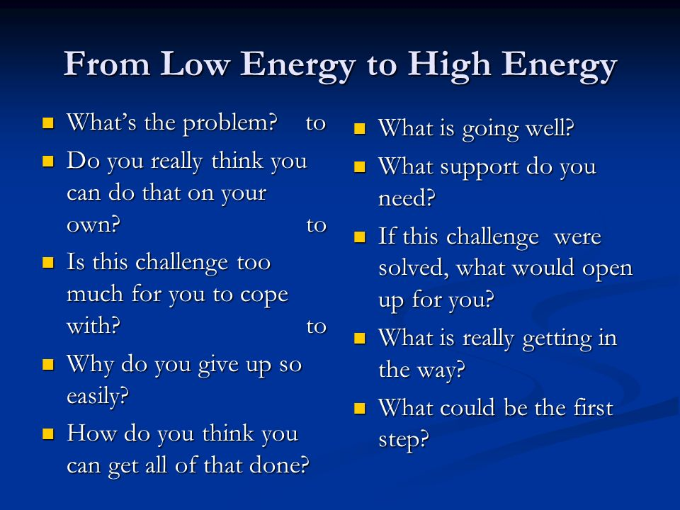 From Low Energy to High Energy Whats the problem. to Whats the problem.