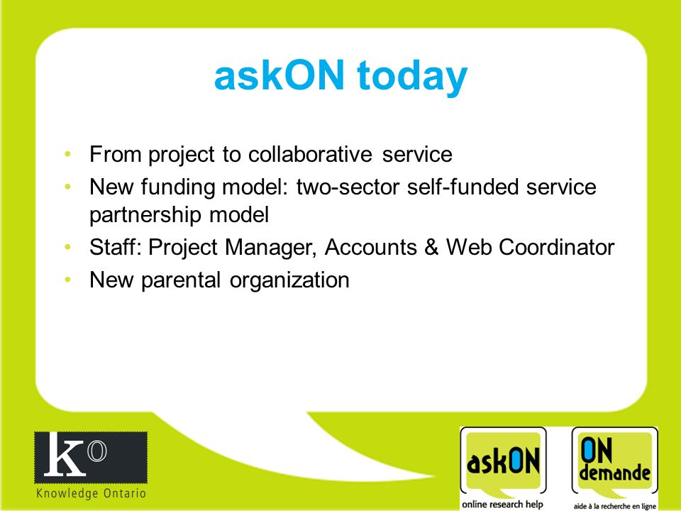 From project to collaborative service New funding model: two-sector self-funded service partnership model Staff: Project Manager, Accounts & Web Coordinator New parental organization askON today