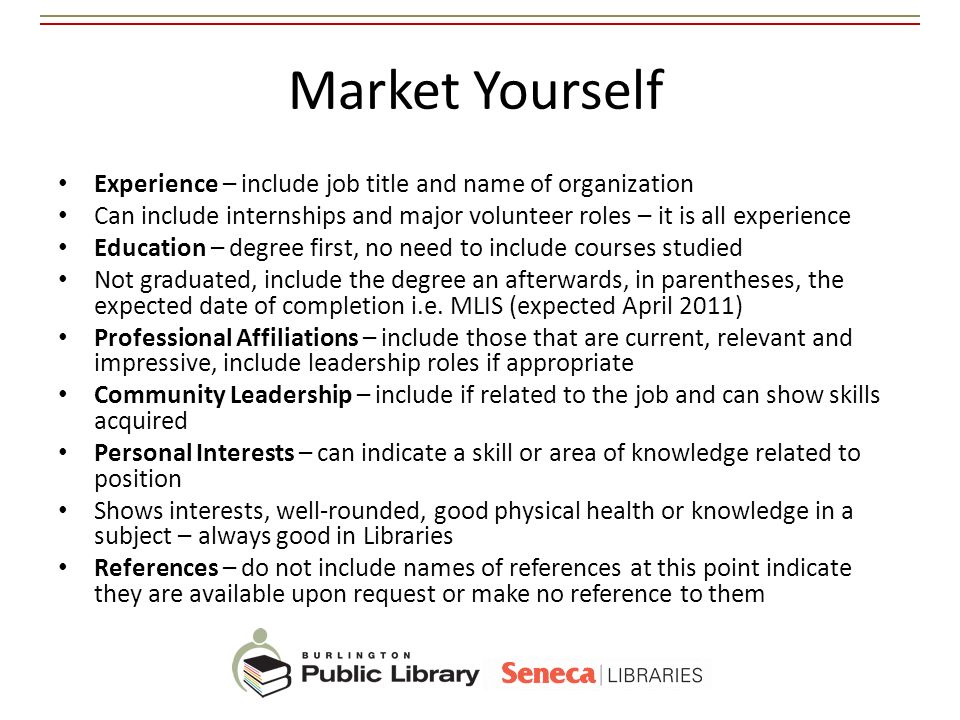 Market Yourself Experience – include job title and name of organization Can include internships and major volunteer roles – it is all experience Educa