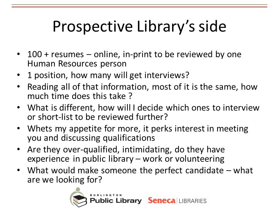 Prospective Librarys side 100 + resumes – online, in-print to be reviewed by one Human Resources person 1 position, how many will get interviews? Read