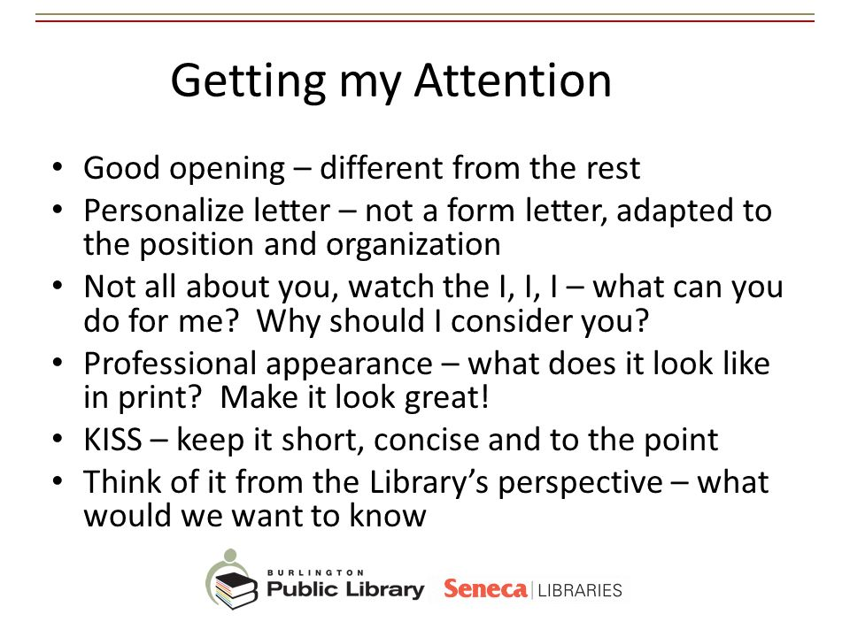 Getting my Attention Good opening – different from the rest Personalize letter – not a form letter, adapted to the position and organization Not all a