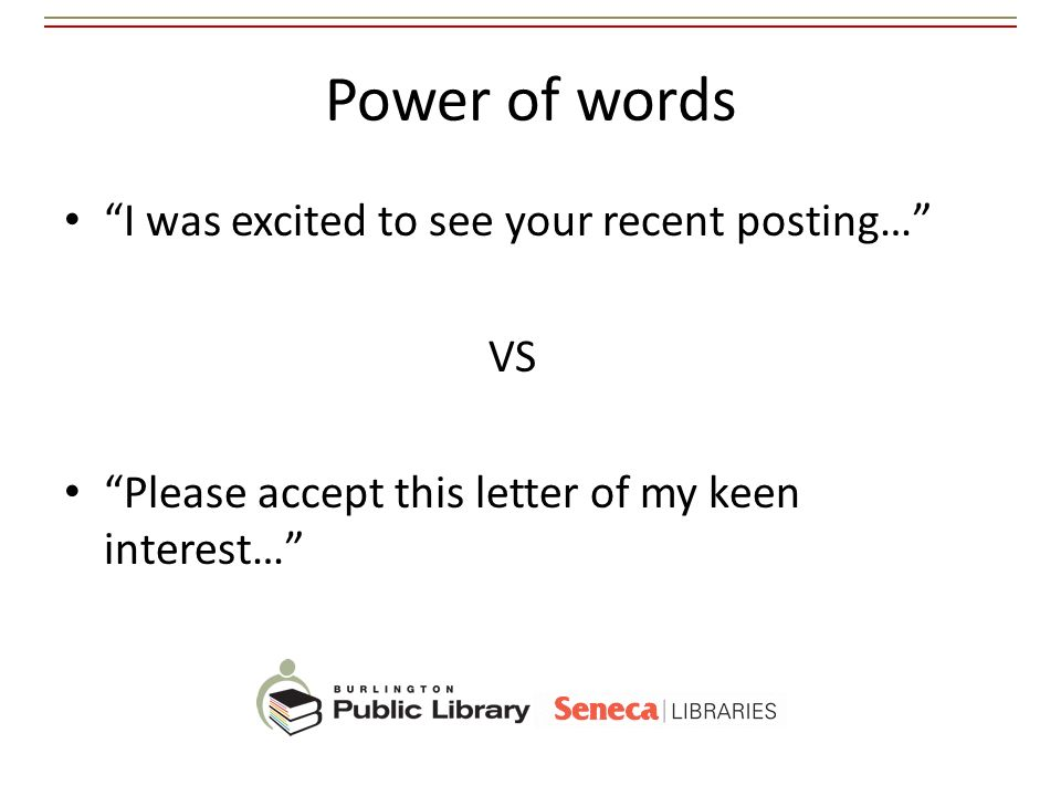 Power of words I was excited to see your recent posting… VS Please accept this letter of my keen interest…