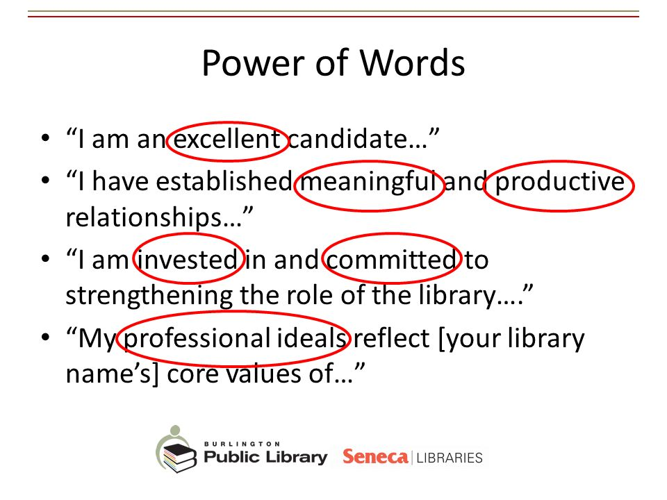 Power of Words I am an excellent candidate… I have established meaningful and productive relationships… I am invested in and committed to strengthenin