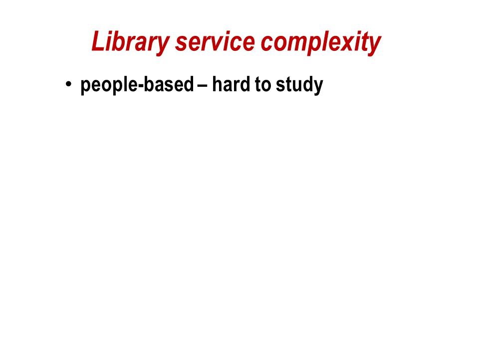 Concerns … Missing Measures: user visits – on-site, phone, virtual on-site use of materials, services, equipment awareness levels user satisfaction user demographics user attributes – knowledge, understandings, opinions, skills, beliefs, values, behaviour, attitudes, motivations, perceptions, expectations, feelings, satisfaction, loyalty, etc.