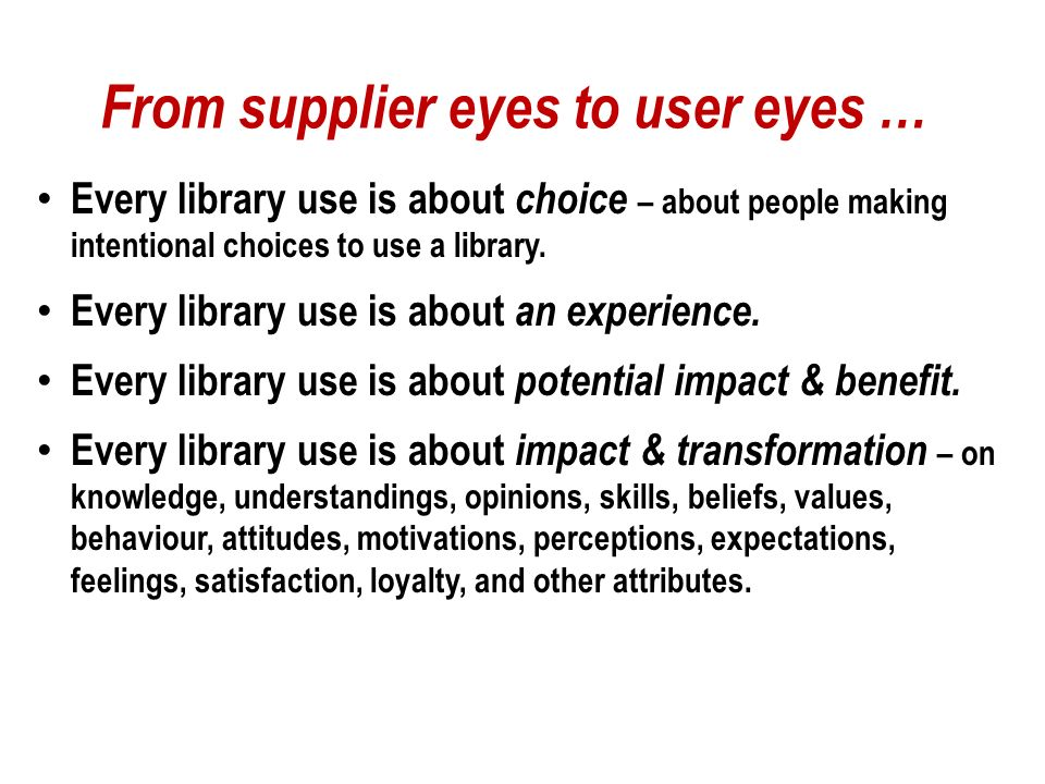 From supplier eyes to user eyes... Library features and services are potentials for user benefit.