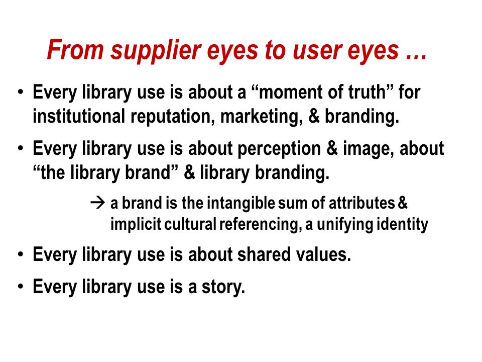 From supplier eyes to user eyes … Every library use is about choice – about people making intentional choices to use a library.