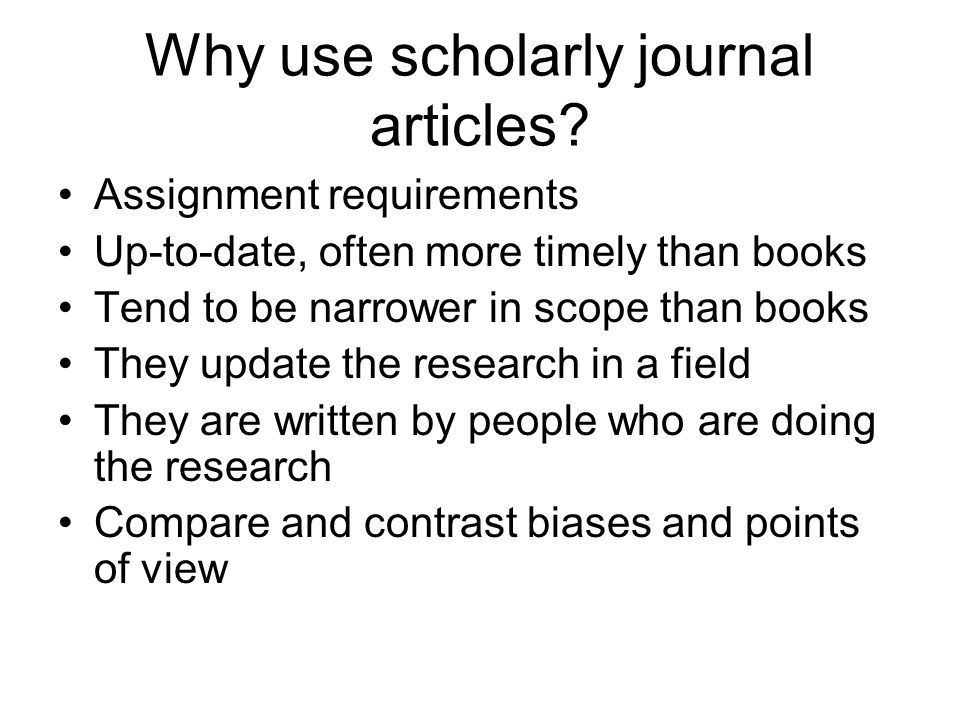 Why use scholarly journal articles.