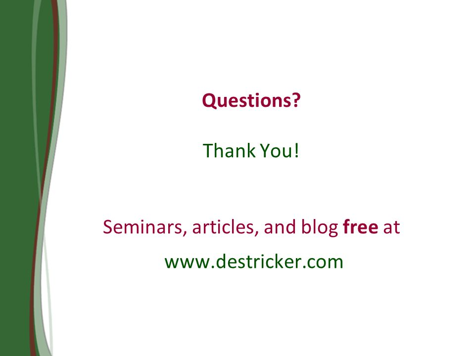 Questions Thank You! Seminars, articles, and blog free at www.destricker.com