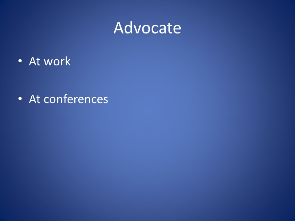 Advocate At work At conferences