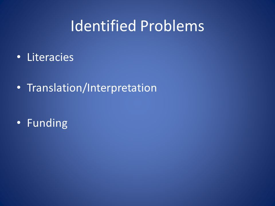 Identified Problems Literacies Translation/Interpretation Funding