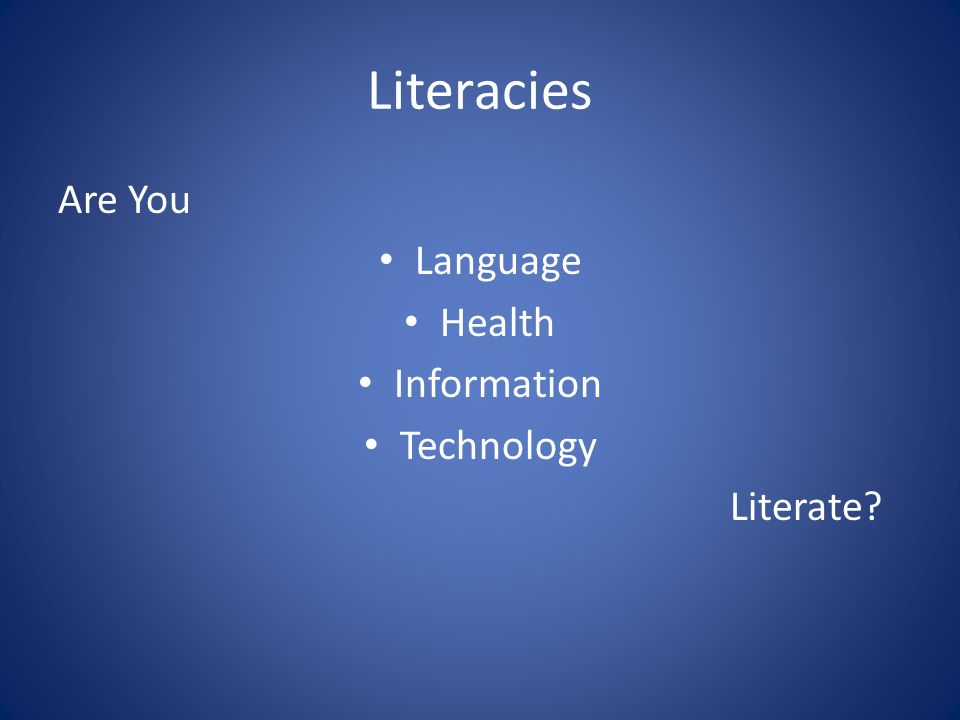 Literacies Are You Language Health Information Technology Literate