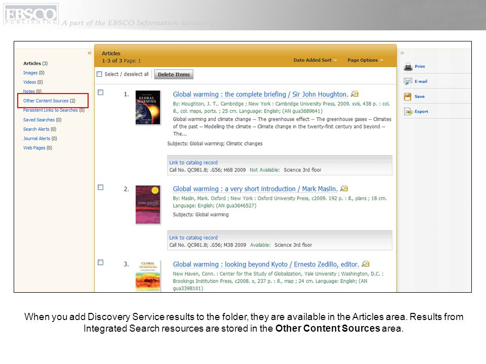 When you add Discovery Service results to the folder, they are available in the Articles area. Results from Integrated Search resources are stored in