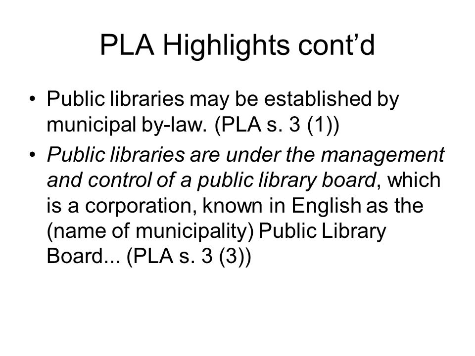 PLA Highlights contd Public libraries may be established by municipal by-law.