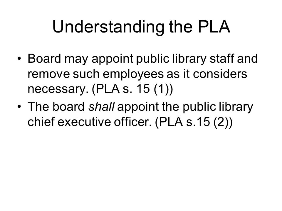 Understanding the PLA Board may appoint public library staff and remove such employees as it considers necessary.