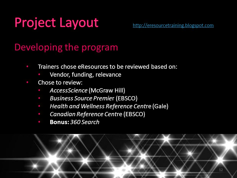 12 Developing the program Trainers chose eResources to be reviewed based on: Vendor, funding, relevance Chose to review: AccessScience (McGraw Hill) B