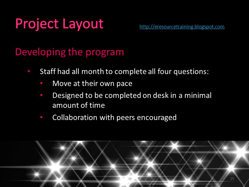 15 Developing the program Staff had all month to complete all four questions: Move at their own pace Designed to be completed on desk in a minimal amo