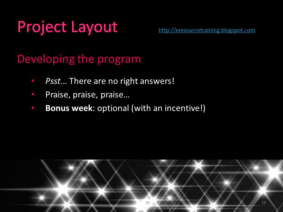16 Developing the program Psst… There are no right answers.