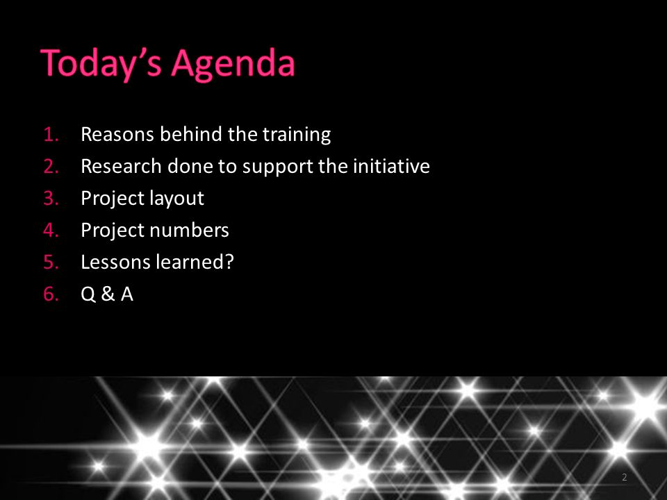 1.Reasons behind the training 2.Research done to support the initiative 3.Project layout 4.Project numbers 5.Lessons learned.