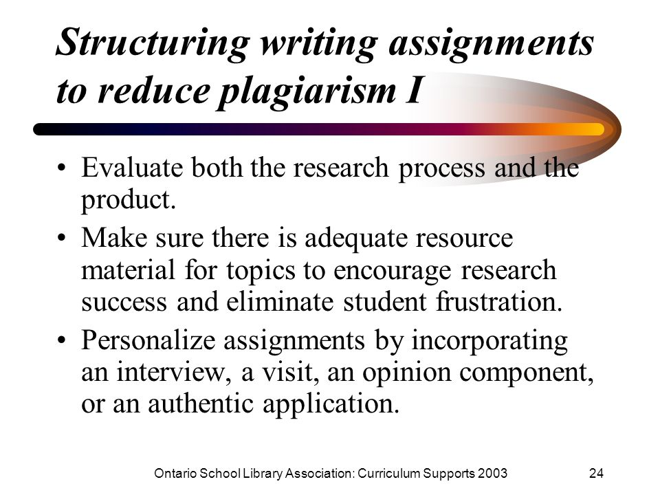 Ontario School Library Association: Curriculum Supports 200324 Structuring writing assignments to reduce plagiarism I Evaluate both the research proce